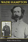 Wade Hampton : Confederate Warrior, Conservative Statesman (04 Edition)