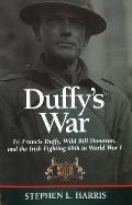 Duffys War Fr Francis Duffy Wild Bill Donovan & the Irish Fighting 69th in World War I