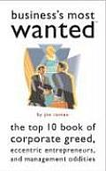 Business's Most Wanted: The Top Ten Book of Corporate Greed, Eccentric Entrepreneurs, and Management Oddities (Brassey's Most Wanted) Cover