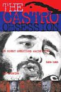 The Castro Obsession: U.S. Covert Operations Against Cuba, 19591965
