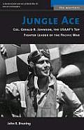 Jungle Ace Col Gerald R Johnson the USAAFs Top Fighter Leader of the Pacific War