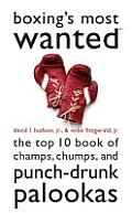 Boxings Most Wanted tm The Top 10 Book of Champs Chumps & Punch Drunk Palookas
