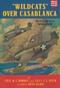 Wildcats Over Casablanca: U. S. Navy Fighters in Operation Torch (Aviation Classics)