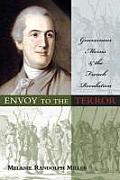 Envoy To The Terror: Gouverneur Morris & The French Revolution by Melanie Miller