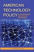 American Technology Policy: Evolving Strategic Interests After the Cold War Cover