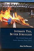 Intimate Ties Bitter Struggles The United States & Latin America Since 1945