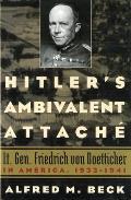 Hitler's Ambivalent Attache: Lt. Gen. Friedrich Von Boetticher in America, 1933-1941