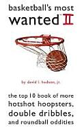 Basketball's Most Wanted Iitm: The Top 10 Book of More Hotshot Hoopsters, Double Dribbles, and Roundball Oddities (Most Wanted)