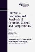 Innovative Processing and Synthesis of Ceramics, Glasses and Composites IX: Proceedings of the 107th Annual Meeting of the American Ceramic Society, B