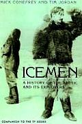 Icemen A History Of The Arctic & Its Exp