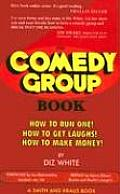 The Comedy Group Book: How to Create a Comedy Group and Give Yourself an Acting Career