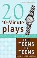 20 10 Minute Plays for Teens by Teens Volume Three