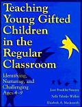 Teaching Young Gifted Children in the Regular Classroom: Identifying, Nurturing, and Challenging Ages 4-9