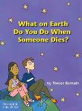 What on Earth Do You Do When Someone Dies?