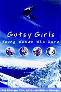 Gutsy Girls Young Women Who Dare