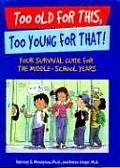 Too Old for This, Too Young for That: Your Survival Guide for the Middle-School Years
