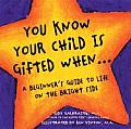 You Know Your Child is Gifted When A Beginners Guide to Life on the Bright Side