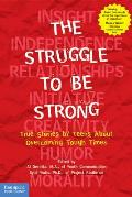 Struggle to Be Strong True Stories by Teens about Overcoming Tough Times