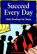 Succeed Every Day: Daily Readings for Teens (Dream It! Do It!) Cover