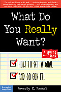 What Do You Really Want How to Set a Goal & Go for It a Guide for Teens