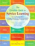 Complete Guide to Service Learning Proven Practical Ways to Engage Students in Civic Responsibility Academic Curriculum & Social Action