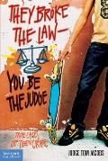 They Broke the Law You Be the Judge True Cases of Teen Crime