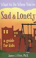 What to Do When Youre Sad & Lonely A Guide for Kids