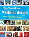Teen Guide to Global Action How to Connect with Others Near & Far to Create Social Change