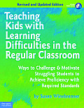 Teaching Kids With Learning Difficulties In The Regular Classroom Ways To Challenge & Motivate Struggling Students To Achieve Proficiency With Requir