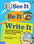 See It, Be It, Write It: Using Performing Arts to Improve Writing Skills and Test Scores [With CDROM]