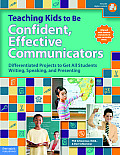 Teaching Kids to Be Confident, Effective Communicators: Differentiated Projects to Get All Students Writing, Speaking, and Presenting (Book with CD-RO
