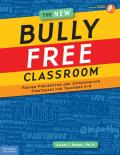 The New Bully Free Classroom: Proven Prevention and Intervention Strategies for Teachers K-8 [With CDROM] (Bully Free Classroom)