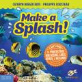 Make a Splash A Kids Guide to Protecting Our Oceans Lakes Rivers & Wetlands