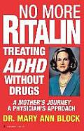 No More Ritalin: Treating ADHD Without Drugs, a Mother's Journey, a Physician's Approach