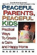 Peaceful Parents Peaceful Kids Practical Ways to Create a Calm & Happy Home
