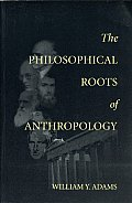 Philosophical Roots of Anthropology (98 Edition)