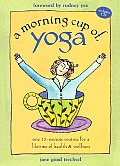 Morning Cup of Yoga One 15 Minute Routine for a Lifetime of Health & Wellness With CD