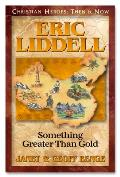 Eric Liddell Something Greater Than Gold Christian Heroes Then & Now