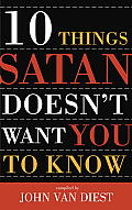 Ten Things Satan Doesnt Want To Know Abo