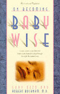 On Becoming Baby Wise: Learn How Over 500,000 Babies Were Trained to Sleep Through the Night the Natural Way (Revised)