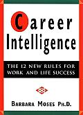 Career Intelligence: The 12 New Rules for Work & Life Success