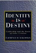 Identity Is Destiny: Leadership and the Roots of Value Creation Cover