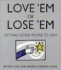 Love Em Or Lose Em Getting Good People L