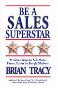 Be A Sales Superstar 21 Great Ways To