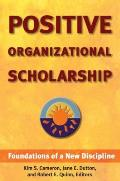 Positive Organizational Scholarship: Foundations of a New Discipline Cover