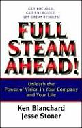 Full Steam Ahead Unleash the Power of Vision in Your Company & Your Life
