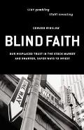 Blind Faith: Our Misplaced Trust in the Stock Market--And Smarter, Safer Our Misplaced Trust in the Stock Market--And Smarter, Safe