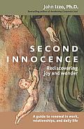 Second Innocence Rediscovering Joy & Wonder A Guide to Renewal in Work Relati Ons & Daily Life