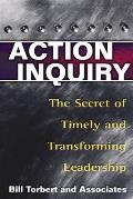 Action Inquiry The Secret of Timely & Transforming Leadership