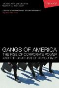 Gangs of America The Rise of Corporate Power & the Disabling of Democracy